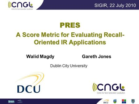 PRES A Score Metric for Evaluating Recall- Oriented IR Applications Walid Magdy Gareth Jones Dublin City University SIGIR, 22 July 2010.