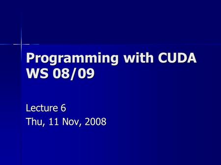 Programming with CUDA WS 08/09 Lecture 6 Thu, 11 Nov, 2008.