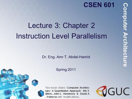 Lecture 3: Chapter 2 Instruction Level Parallelism Dr. Eng. Amr T. Abdel-Hamid CSEN 601 Spring 2011 Computer Architecture Text book slides: Computer Architec.