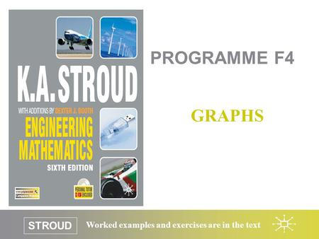 STROUD Worked examples and exercises are in the text PROGRAMME F4 GRAPHS.
