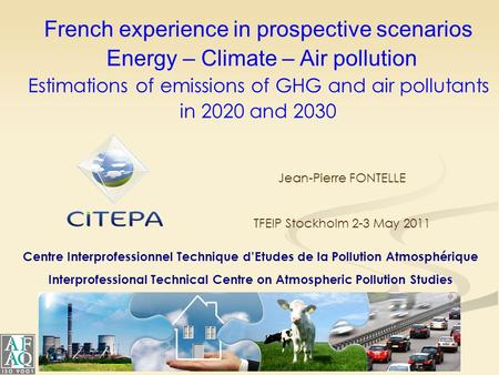 Centre Interprofessionnel Technique d'Etudes de la Pollution Atmosphérique Interprofessional Technical Centre on Atmospheric Pollution Studies French experience.
