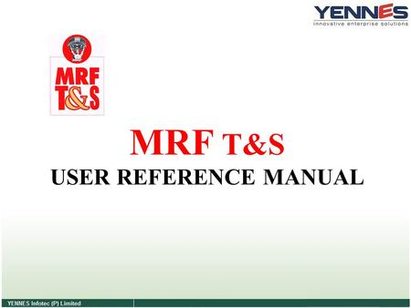 MRF T&S USER REFERENCE MANUAL. PROCESS INVOLVED Install Tally.ERP9 Activate License Configuration of TCP File Company Creation Customization Config MRF.