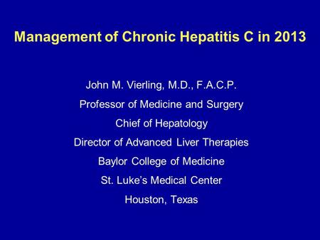Clinicaloptions.com/hepatitis Seizing the Opportunity Management of Chronic Hepatitis C in 2013 John M. Vierling, M.D., F.A.C.P. Professor of Medicine.