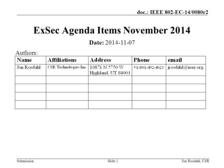 Submission doc.: IEEE 802-EC-14/0080r2 Jon Rosdahl, CSRSlide 1 ExSec Agenda Items November 2014 Date: 2014-11-07 Authors: