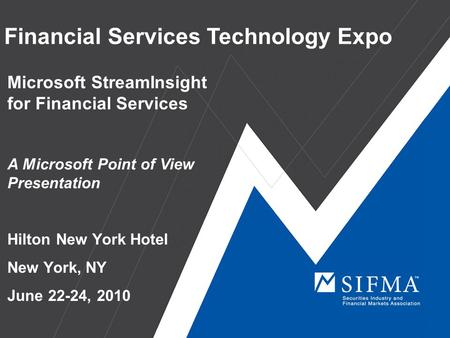Financial Services Technology Expo Microsoft StreamInsight for Financial Services A Microsoft Point of View Presentation Hilton New York Hotel New York,