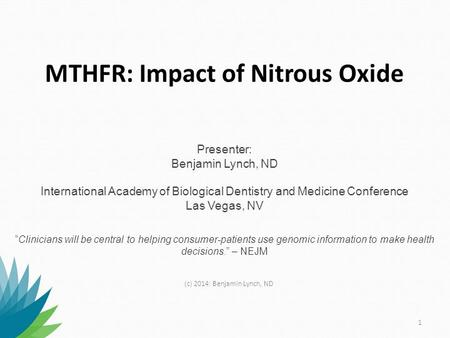 "MTHFR: Impact of Nitrous Oxide Presenter: Benjamin Lynch, ND International Academy of Biological Dentistry and Medicine Conference Las Vegas, NV ""Clinicians."