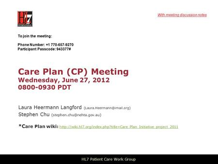 Care Plan (CP) Meeting Wednesday, June 27, 2012 0800-0930 PDT Laura Heermann Langford Stephen Chu
