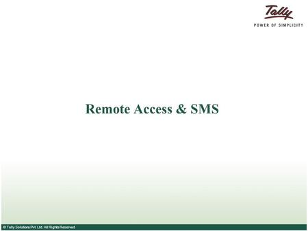 © Tally Solutions Pvt. Ltd. All Rights Reserved Remote Access & SMS.