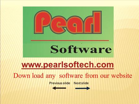 Previous slideNext slide Down load any software from our website www.pearlsoftech.com.