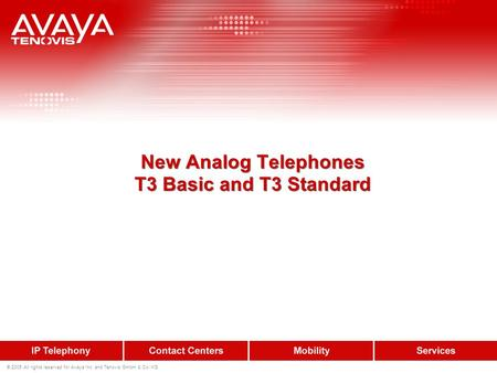 © 2005 All rights reserved for Avaya Inc. and Tenovis GmbH & Co. KG New Analog Telephones T3 Basic and T3 Standard.