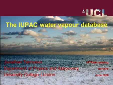 The IUPAC water vapour database Jonathan Tennyson HITRAN meeting Department of Physics and Astronomy Harvard University College London June 2008.