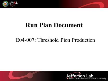 Run Plan Document E04-007: Threshold Pion Production.