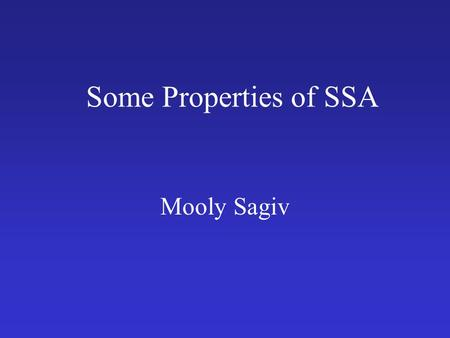 Some Properties of SSA Mooly Sagiv. Outline Why is it called Static Single Assignment form What does it buy us? How much does it cost us? Open questions.