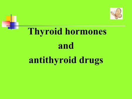 Thyroid hormones and antithyroid drugs.