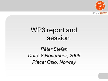 WP3 report and session Péter Stefán Date: 8 November, 2006 Place: Oslo, Norway.