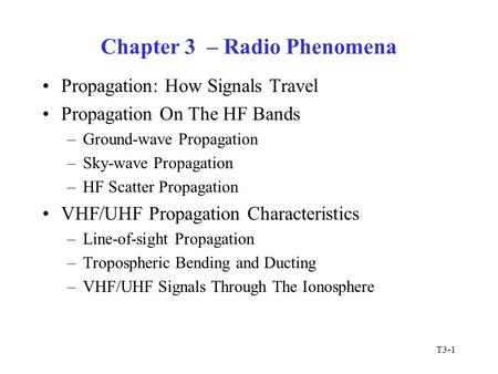 T3-1 Chapter 3 – Radio Phenomena Propagation: How Signals Travel Propagation On The HF Bands –Ground-wave Propagation –Sky-wave Propagation –HF Scatter.