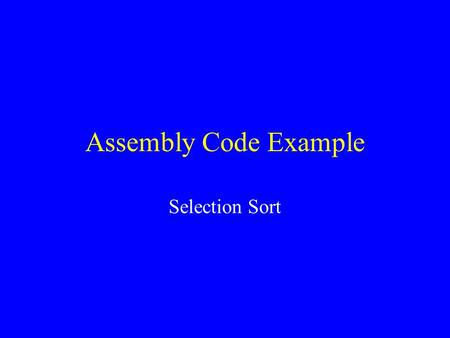 Assembly Code Example Selection Sort. Swap Function in C Swap(int & num1, int & num2) // post: values of num1 and num2 have // been swapped { int temp;