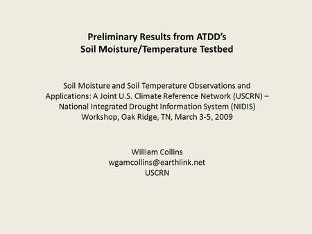Preliminary Results from ATDD's Soil Moisture/Temperature Testbed Soil Moisture and Soil Temperature Observations and Applications: A Joint U.S. Climate.