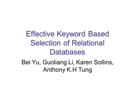 Effective Keyword Based Selection of Relational Databases Bei Yu, Guoliang Li, Karen Sollins, Anthony K.H Tung.