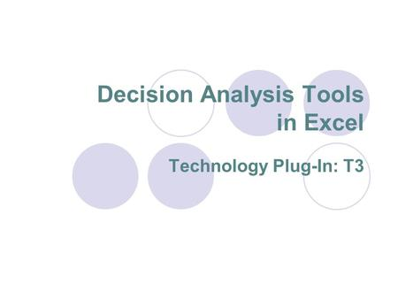 Decision Analysis Tools in Excel Technology Plug-In: T3.