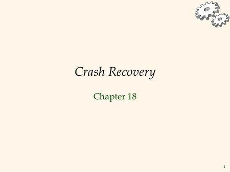 1 Crash Recovery Chapter 18. 2 Review: The ACID properties  A  A tomicity: All actions of the Xact happen, or none happen.  C  C onsistency: If each.