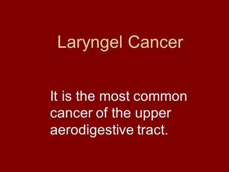 It is the most common cancer of the upper aerodigestive tract.