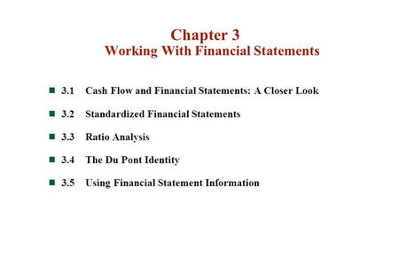 Chapter 3 Working With Financial Statements 3.1Cash Flow and Financial Statements: A Closer Look 3.2Standardized Financial Statements 3.3Ratio Analysis.