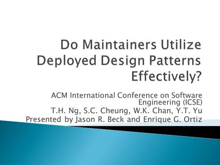 ACM International Conference on Software Engineering (ICSE) T.H. Ng, S.C. Cheung, W.K. Chan, Y.T. Yu Presented by Jason R. Beck and Enrique G. Ortiz.