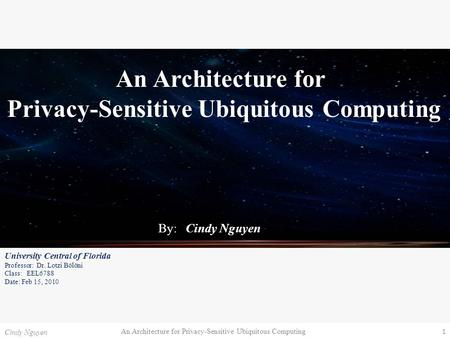 An Architecture for Privacy-Sensitive Ubiquitous Computing 1 Cindy Nguyen An Architecture for Privacy-Sensitive Ubiquitous Computing By: Cindy Nguyen University.