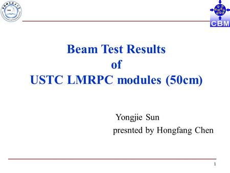 1 Beam Test Results of USTC LMRPC modules (50cm) Yongjie Sun presnted by Hongfang Chen.