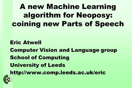 A new Machine Learning algorithm for Neoposy: coining new Parts of Speech Eric Atwell Computer Vision and Language group School of Computing University.