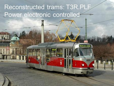 Reconstructed trams : T3R.PLF Power electronic controlled.