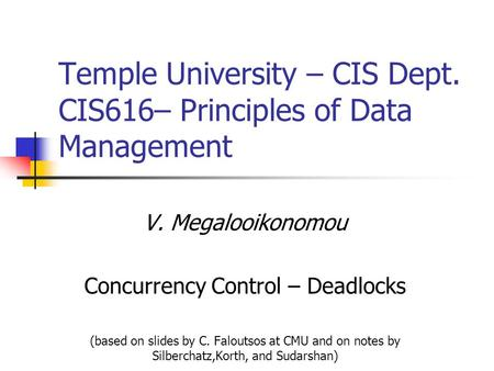 V. Megalooikonomou Concurrency Control – Deadlocks (based on slides by C. Faloutsos at CMU and on notes by Silberchatz,Korth, and Sudarshan) Temple University.