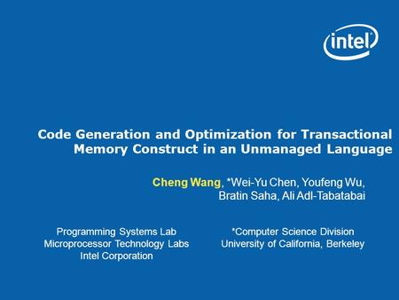 Code Generation and Optimization for Transactional Memory Construct in an Unmanaged Language Programming Systems Lab Microprocessor Technology Labs Intel.