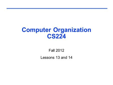 Computer Organization CS224 Fall 2012 Lessons 13 and 14.