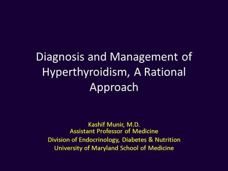 Diagnosis and Management of Hyperthyroidism, A Rational Approach Kashif Munir, M.D. Assistant Professor of Medicine Division of Endocrinology, Diabetes.