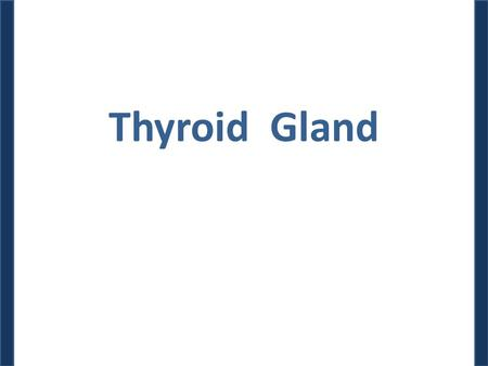 Thyroid Gland. Dr. M. Alzaharna (2014) Importance In the adult human, normal operation of a wide variety of physiological processes affecting virtually.