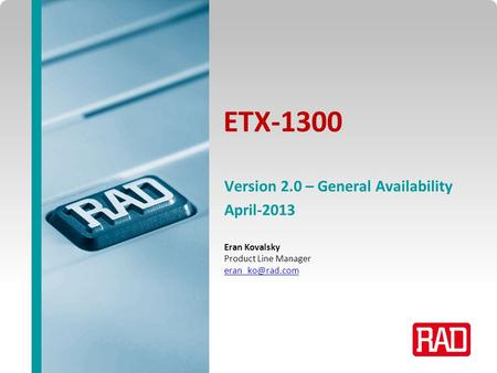XXX 2013 Slide 1 ETX-1300 Eran Kovalsky Product Line Manager Version 2.0 – General Availability April-2013.