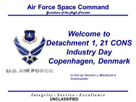 Air Force Space Command Guardians of the High Frontier I n t e g r i t y - S e r v i c e - E x c e l l e n c e Welcome to Detachment 1, 21 CONS Industry.