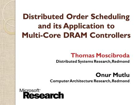 Thomas Moscibroda Distributed Systems Research, Redmond Onur Mutlu