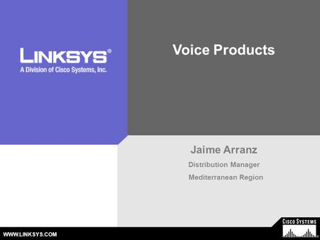 © 2006 Cisco Systems, Inc. All Rights Reserved.1 WWW.LINKSYS.COM Voice Products Jaime Arranz Distribution Manager Mediterranean Region.