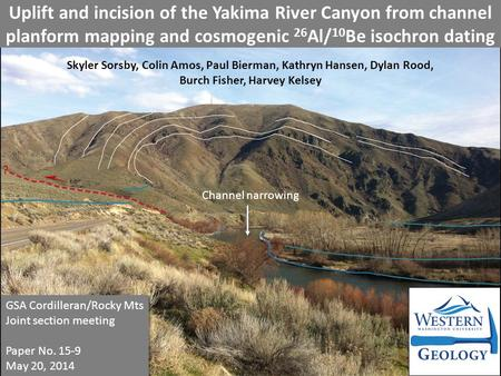 Uplift and incision of the Yakima River Canyon from channel planform mapping and cosmogenic 26 Al/ 10 Be isochron dating Skyler Sorsby,Colin Amos, Paul.