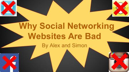 Why Social Networking Websites Are Bad By Alex and Simon.