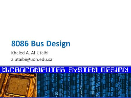 Khaled A. Al-Utaibi  Buffering and Latching  8086 Bus System − Bus Timing − Bus Write Cycle − Read Cycle − Ready and Wait States.