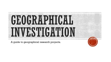 Geographical investigation