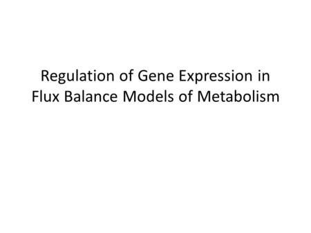 Regulation of Gene Expression in Flux Balance Models of Metabolism.