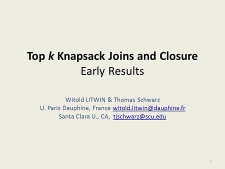 Top k Knapsack Joins and Closure Early Results Witold LITWIN & Thomas Schwarz U. Paris Dauphine, France