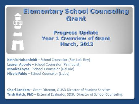 Elementary School Counseling Grant Progress Update Year 1 Overview of Grant March, 2013 Kathie Huisenfeldt – School Counselor (San Luis Rey) Lauren Aponte.