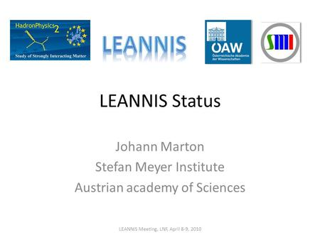 LEANNIS Status Johann Marton Stefan Meyer Institute Austrian academy of Sciences LEANNIS Meeting, LNF, April 8-9, 2010.