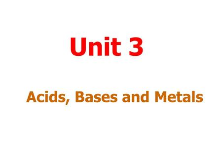 Unit 3 Acids, Bases and Metals.